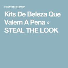 Kits De Beleza Que Valem A Pena » STEAL THE LOOK