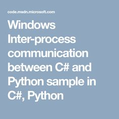 Windows Inter-process communication between C# and Python sample in C#, Python