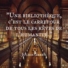 """""""Une bibliothèque, c'est le carrefour de tous les rêves de l'humanité."""" Journal ii, 1940-1945 (édition 1954)  [ Julien Green ]"""
