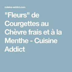 """""""Fleurs"""" de Courgettes au Chèvre frais et à la Menthe - Cuisine Addict"""