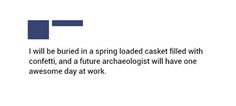 ... and if I were that archaeologist, I'd probably piss myself.
