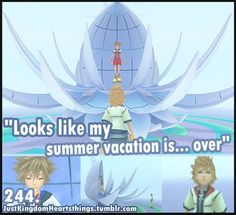 Every end if the summer I play Kingdom Hearts two. Not only for this quote but to remember any time I have a bad day or difficulty at school, I can always trust Kingdom Hearts. Because these characters are my friends and they won't hurt me.