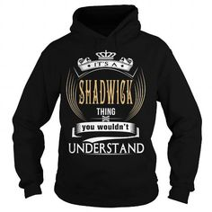 SHADWICK  Its a SHADWICK Thing You Wouldnt Understand  T Shirt Hoodie Hoodies YearName Birthday