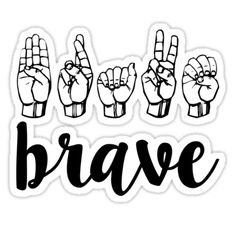 """""""brave"""" Stickers by MadEDesigns Sign Language Phrases, Sign Language Alphabet, Learn Sign Language, American Sign Language, Deaf Language, Asl Signs, Deaf Culture, Aesthetic Stickers, Wallpaper Quotes"""