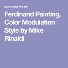 Ferdinand Painting, Color Modulation Style by Mike Rinaldi