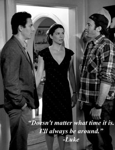 Luke loves Lorelai, even when he doesn't fully realize it. Luke's character was so dependable...wonderful quality