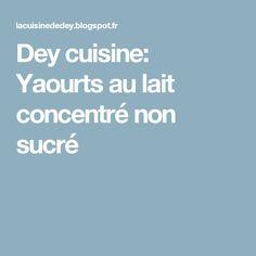 Dey cuisine: Yaourts au lait concentré non sucré