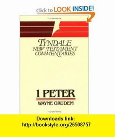 1 Peter (Tyndale New Testament Commentaries) (9780802804075) Wayne A. Grudem , ISBN-10: 0802804071  , ISBN-13: 978-0802804075 ,  , tutorials , pdf , ebook , torrent , downloads , rapidshare , filesonic , hotfile , megaupload , fileserve