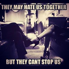 They May Hate Us Together                                                                                                                                                                                               But They Can't Stop Us                                                                                                                                                                                              ♡Ṙ!dĘ╼óR╾D!Ê♡