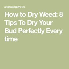 How to Dry Weed: 8 Tips To Dry Your Bud Perfectly Every time