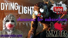 ZOMBIES ARE THE SH*T | SHOUTOUTS 4 SUBS | DYING LIGHT | SHOUTOUT LIVESTREAM