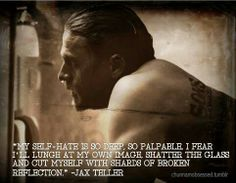 Oh Jax.. You are such a BEAUTIFULY screwed up man!!