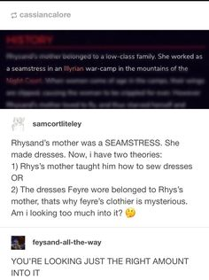 I LIVE I BREATHE I EXIST FOR THE HEADCANON THAT RHYS DESIGNS AND MAKES ALL OF FEYRES CLOTHES IT IS GENUINELY ALL I NEED IN LIFE