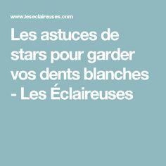 Les astuces de stars pour garder vos dents blanches - Les Éclaireuses