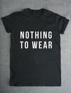 Nothing To Wear Girls Womens Slogan by ResilienceStreetwear