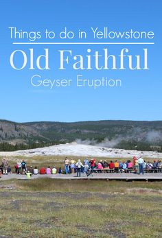 Witnessing the Old Faithful Geyser Eruption is a Must Do when visiting Yellowstone National Park. | travel