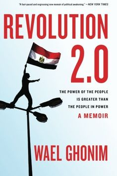 Revolution 2.0: The Power of the People Is Greater Than the People in Power: A Memoir by Wael Ghonim http://www.amazon.com/dp/B00DTOUJB4/ref=cm_sw_r_pi_dp_BKSTub13DRGNE