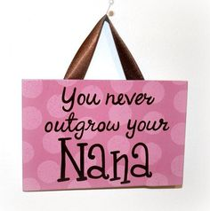 You never outgrow your Nana hand painted wooden sign wall art home decor mothers day grandma Nana Gifts, Nana Presents, Quotes About Grandchildren, Grandma Quotes, Mother Quotes, Nana T Shirts, Nana Grandma, Birthday Quotes, Mom Birthday