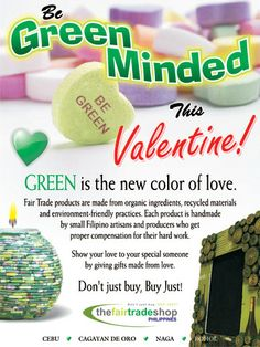 Green is the new color of love.  The Fair Trade Shops are inviting everyone to be green-minded and buy Fair Trade gifts for their loved ones this Valentine season.  source: http://thefairtradeshop.com.ph/category/bohol/