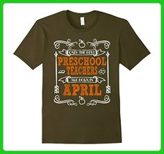 Mens Only The Best PreSchool Teachers Are Born In April Medium Olive - Careers professions shirts (*Amazon Partner-Link)