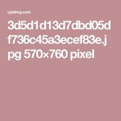 3d5d1d13d7dbd05df736c45a3ecef83e.jpg 570×760 pixel