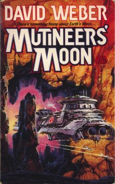 Mutineers' Moon  Authors: David Weber Year: 1991-10-00 Publisher: Baen  Cover: Paul Alexander