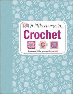 A Little Course in Crochet(Hardback):9781409339816