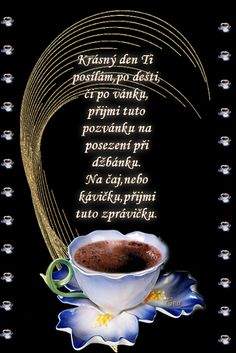 Nejen u kafíčka, ale i u čaje a zákusku či poháru je příjemný relax - Diskuze Viria, Coffee Images, Motto, Good Morning, Funny Jokes, Quotations, Happy Birthday, Motivation, Creative