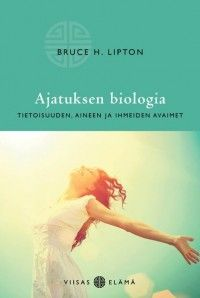 Bruce H. Lipton: Ajatuksen biologia, Basam Books
