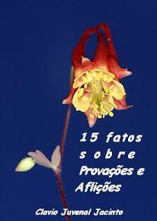Pr C. J. Jacinto: 15 Fatos Sobre Provações e Aflições