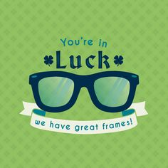 IT'S YOUR LUCKY DAY! Come check out the collection of frames in our office!