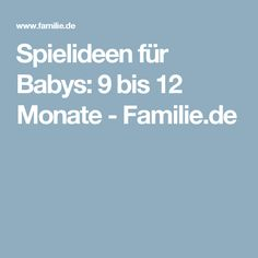 Spielideen für Babys: 9 bis 12 Monate - Familie.de