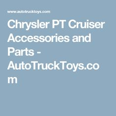 Chrysler PT Cruiser Accessories and Parts - AutoTruckToys.com