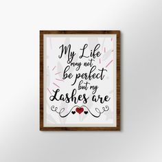 My life may not be perfect but my Lashes are - 8x10 - Life Quote,  Eyelashes, eyes, makeup, makeup room decor, Quote Art - UNFRAMED Girl Bedroom Walls, Girl Room, Quote Art, Art Quotes, Makeup Room Decor, First Art, Makeup Art, Eyelashes, Card Stock