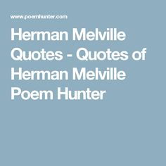 Herman Melville Quotes - Quotes of Herman Melville Poem Hunter