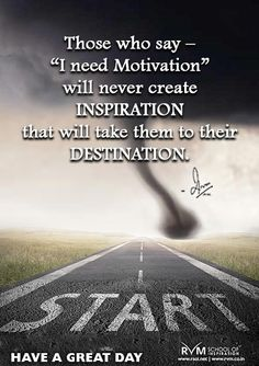 """Those who say – """"I need Motivation"""" will never create Inspiration that will take them to their Destination.-RVM"""