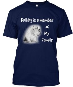 Bulldog Is A Member   Of My  Family  Navy T-Shirt Front