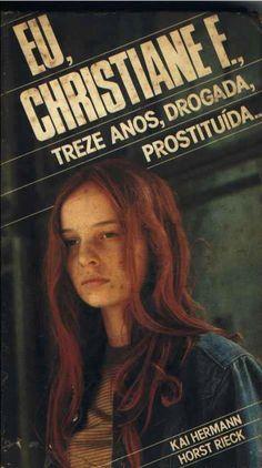 Eu, Christina F. Treze anos, drogada e prostituída. Livro famoso na época...