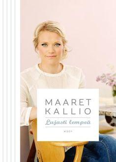 Lujasti lempeä - Maaret Kallio - #kirja #MaaretKallio #Lujastilempeä
