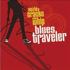 Blues Traveler - Suzie Cracks the Whip