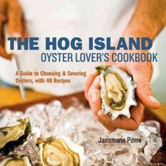 The Hog Island Oyster Lover's Handbook: A Guide to Choosing and Savoring Oysters, with 40 Recipes
