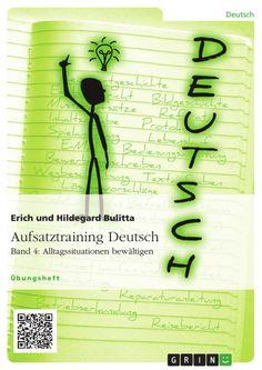 Aufsatztraining Deutsch - Band 4: Alltagssituationen bewältigen http://grin.to/Khzjj