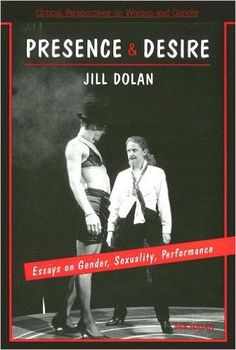 Amazon.com: Presence and Desire: Essays on Gender, Sexuality, Performance (Critical Perspectives on Women and Gender) (9780472065301): Jill Dolan: Books