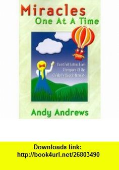 Miracles One at a Time (9780962962080) Andy Andrews , ISBN-10: 0962962082  , ISBN-13: 978-0962962080 ,  , tutorials , pdf , ebook , torrent , downloads , rapidshare , filesonic , hotfile , megaupload , fileserve