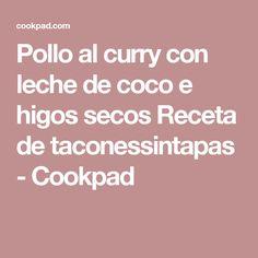 Pollo al curry con leche de coco e higos secos Receta de taconessintapas - Cookpad