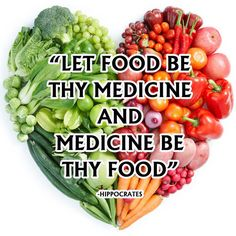 Let food be thy medicine and medicine thy food. - Hippocrates