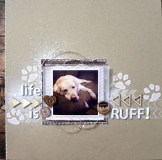 #papercraft #scrapbook #layout. Layout: Life is ruff! (For Madi, LuLu and Lucy)