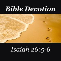 """Bible Devotion: Isaiah 26:5-6 NIV  """"He humbles those who dwell on high, he lays the lofty city low; he levels it to the ground and casts it down to the dust. Feet trample it down— the feet of the oppressed, the footsteps of the poor."""" http://bible.com/111/isa.26.5-6.niv  #bible #devotion #bibledevotion"""
