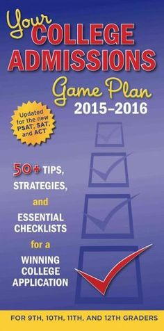 Your College Admissions Game Plan 2015-2016: 50+ Tips, Strategies, and Essential Checklists for a Winning College...