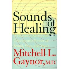 Sounds of Healing by Mitchell L. Gaynor, M.D.